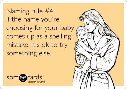Naming rule #4: If the name you're choosing for your baby comes up as a spelling mistake, it's ok to try something else.