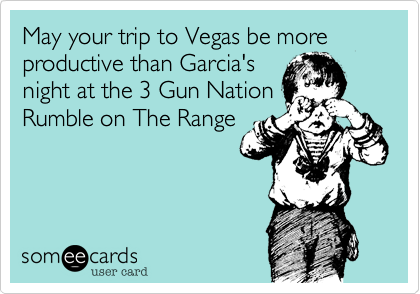 May your trip to Vegas be more  productive than Garcia's  