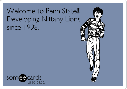Welcome to Penn State!!! Developing nittany lions since 1998.