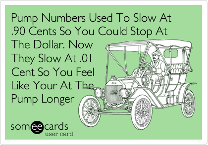 Pump Numbers Used To Slow At .90 Cents So You Could Stop At The Dollar. Now