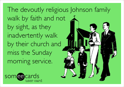 The devoutly religious Johnson family walk by faith and not by sight, as they  inadvertently walk by their church and miss the Sunday  morning service.
