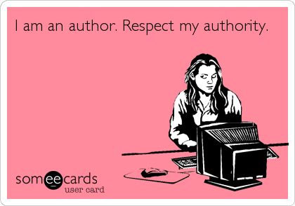 I am an author. Respect my authority.