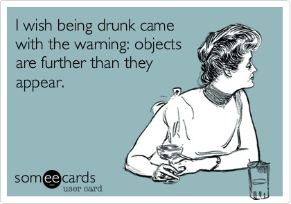 I wish being drunk came