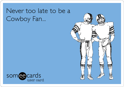 Never too late to be a  Cowboy Fan...