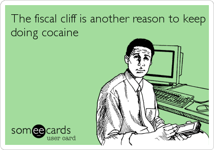 The fiscal cliff is another reason to keep doing cocaine