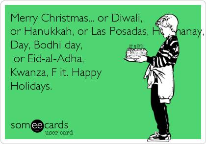 Merry Christmas... Or Diwali, Or Hanukkah, Or Las Posadas ...