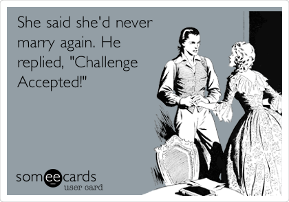 """She said she'd never marry again. He replied, """"Challenge Accepted!"""""""