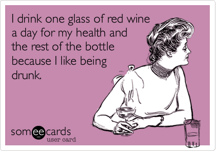 I drink one glass of red wine