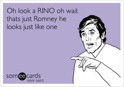 Oh look a RHINO oh waitthats just Romney helooks just like one