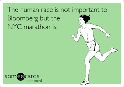 The human race is not important to Bloomberg but the  NYC marathon is.