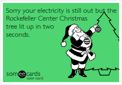 Sorry your electricity is still out but the Rockefeller Center Christmas tree lit up in two seconds.