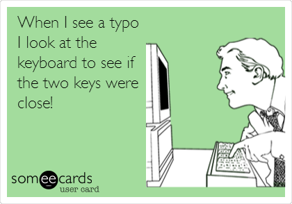 When I see a typo I look at the keyboard to see if the two keys were close!