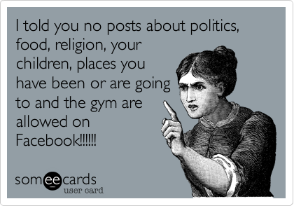 I told you no posts about politics%2C food%2C religion%2C your