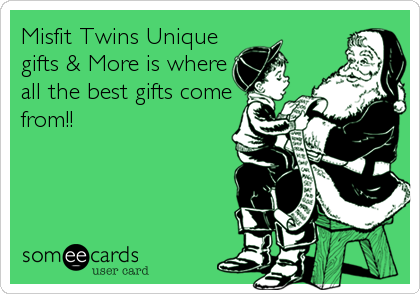 Misfit Twins Unique gifts & More is where all the best gifts come from!!