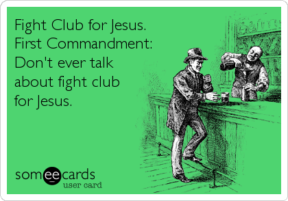Fight Club for Jesus. First Commandment: Don't ever talk about fight club for Jesus.