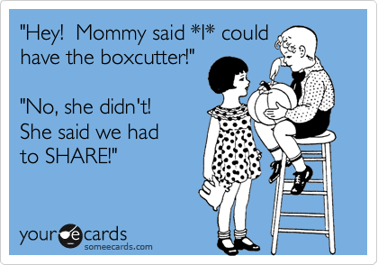 """Hey!  Mommy said *I* could