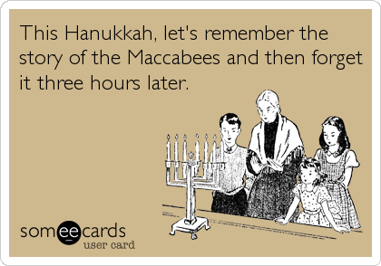 This Hanukkah, let's remember the story of the Maccabees and then forget it three hours later.