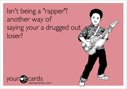 "Isn't being a ""rapper""?