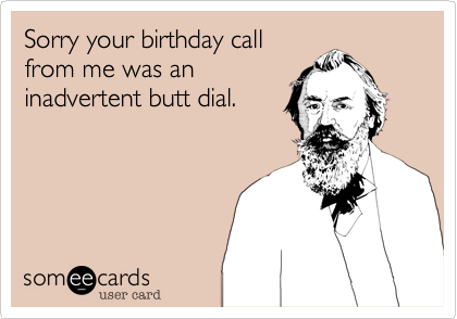 Sorry your birthday call