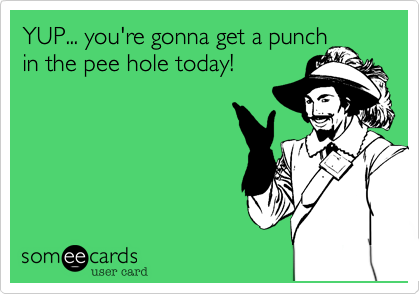 YUP... you're gonna get a punch