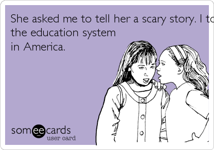 She asked me to tell her a scary story. I told her about