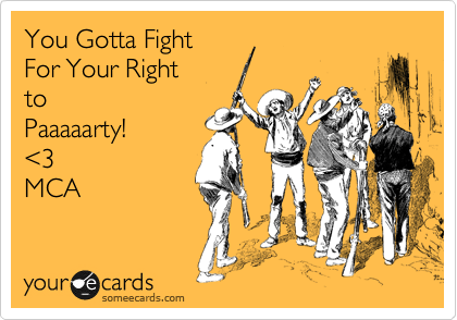 You Gotta Fight For Your Right to Paaaaarty! %3C3