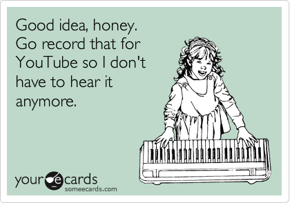 Good idea, honey.  
