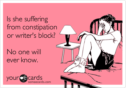 Is she suffering from constipation  or writer's block?  No one will  ever know.