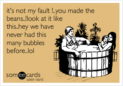 it's not my fault !..you made the beans..!look at it like