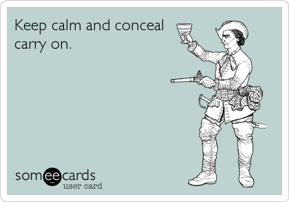 Keep calm and conceal carry on.