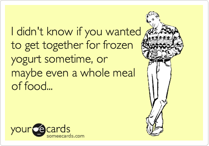 I didn't know if you wanted 
