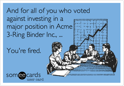 And for all of you who voted against investing in a