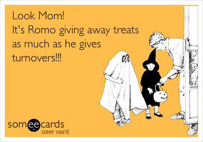 Look Mom! It's Romo giving away treats  as much as he gives turnovers!!!