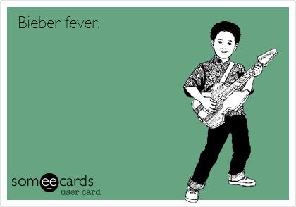 Bieber fever.