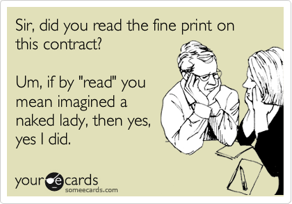 Sir, did you read the fine print on this contract?