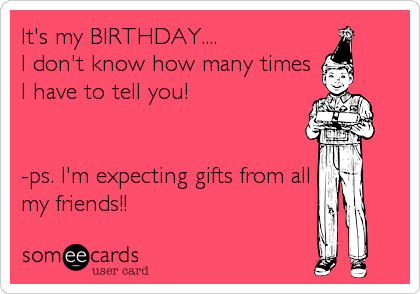 It's my BIRTHDAY....