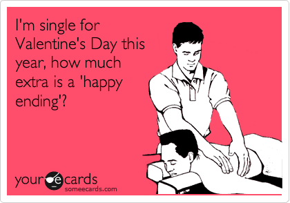 I'm single for Valentine's Day this year, how much extra is a 'happy ending'?
