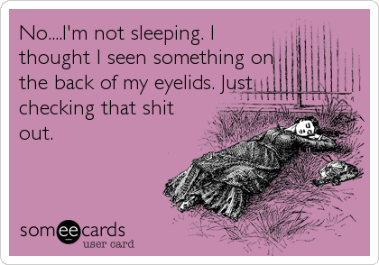 No....I'm not sleeping. I