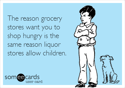 The reason grocery stores want you to shop hungry is the  same reason liquor stores allow children.