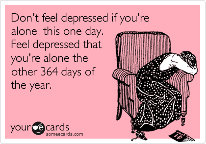Don't feel depressed if you're 