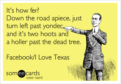It's how fer%3F Down the road apiece%2C just turn left past yonder.%2C and it's two hoots and a holler past the dead tree.  Facebook/I Love Texas