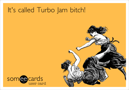 It's called Turbo Jam bitch!