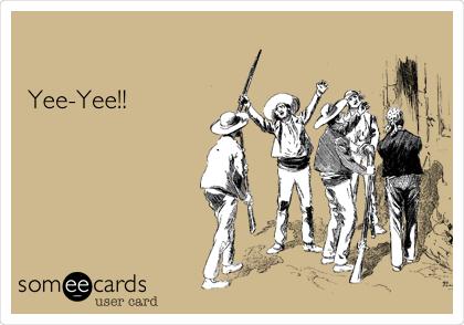 Yee-Yee!!