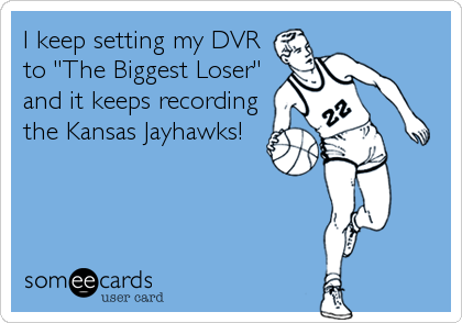 "I keep setting my DVR to ""The Biggest Loser"" and it keeps recording the Kansas Jayhawks!"