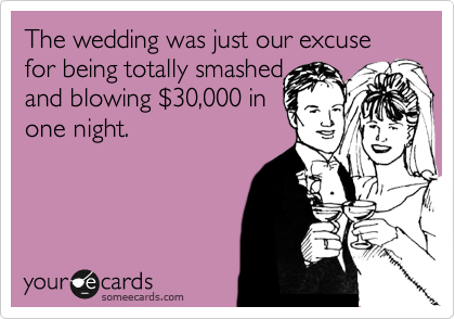The wedding was just our excuse for being totally smashed