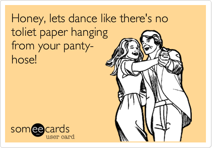 Honey, lets dance like there's no toliet paper hang