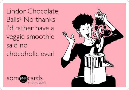 Lindor Chocolate Balls? No thanks I'd rather have a veggie smoothie said no chocoholic ever!