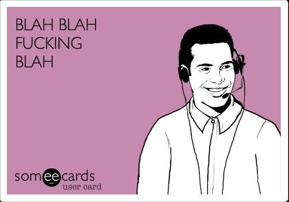 BLAH BLAH  FUCKING  BLAH