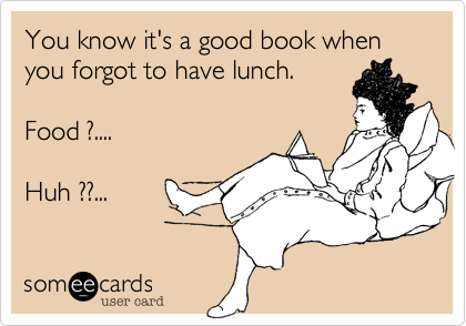 You know it's a good book when you forgot to have lunch.