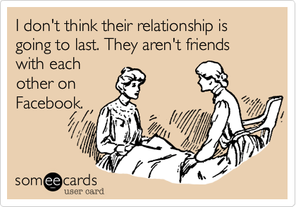 I don't think their relationship is going to last. They aren't friends with each other on Facebook.